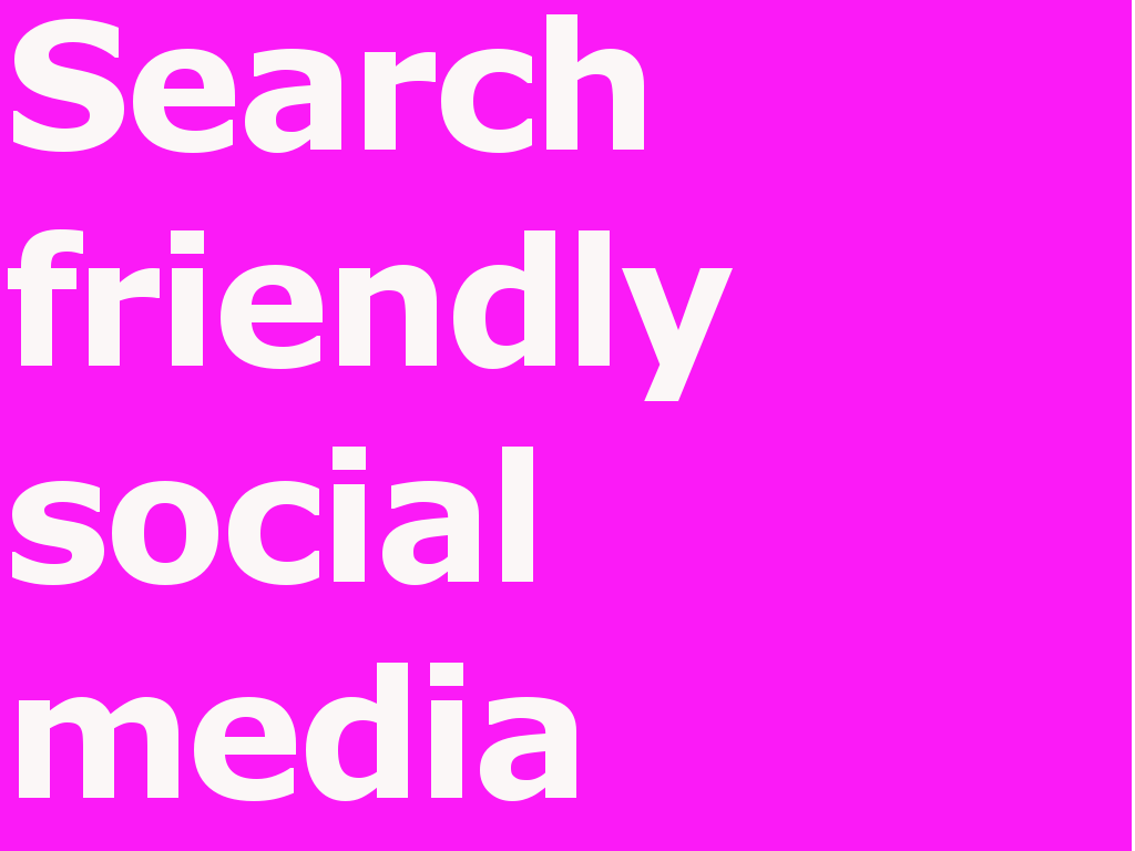 Search Engine Friendly Social Media